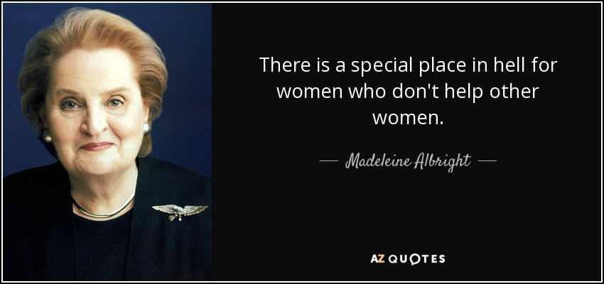 quote-there-is-a-special-place-in-hell-for-women-who-don-t-help-other-women-madeleine-albright-53-16-27